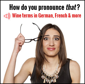 Pronounce Wine Terms in French German and Italian